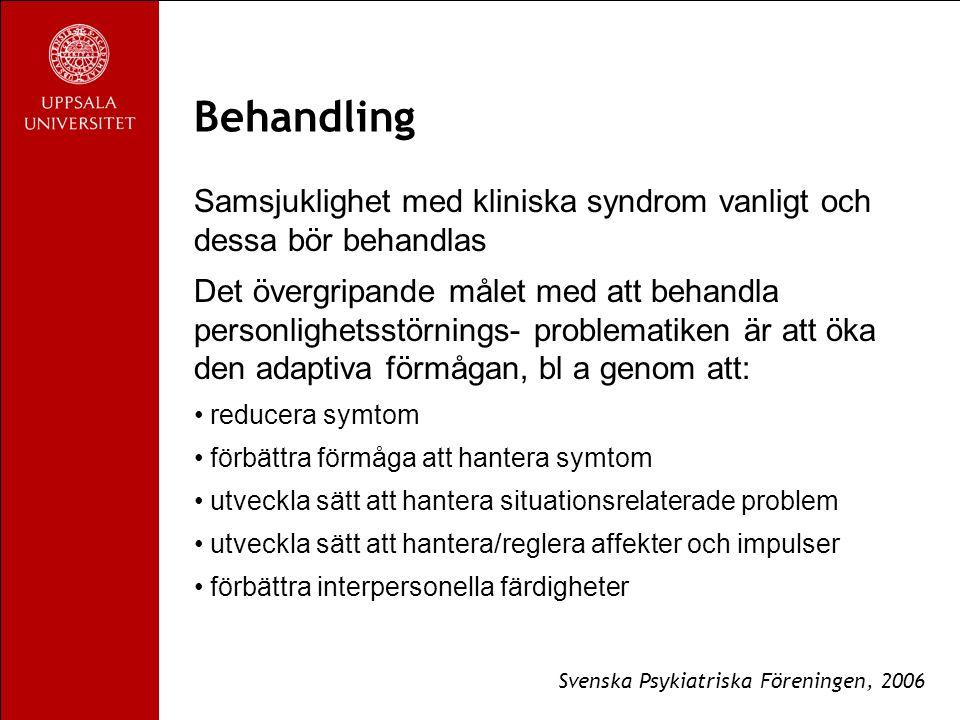 Behandling Samsjuklighet med kliniska syndrom vanligt och dessa bör behandlas Det övergripande målet med att behandla personlighetsstörnings- problematiken är att öka den adaptiva förmågan, bl a genom att: reducera symtom förbättra förmåga att hantera symtom utveckla sätt att hantera situationsrelaterade problem utveckla sätt att hantera/reglera affekter och impulser förbättra interpersonella färdigheter Svenska Psykiatriska Föreningen, 2006