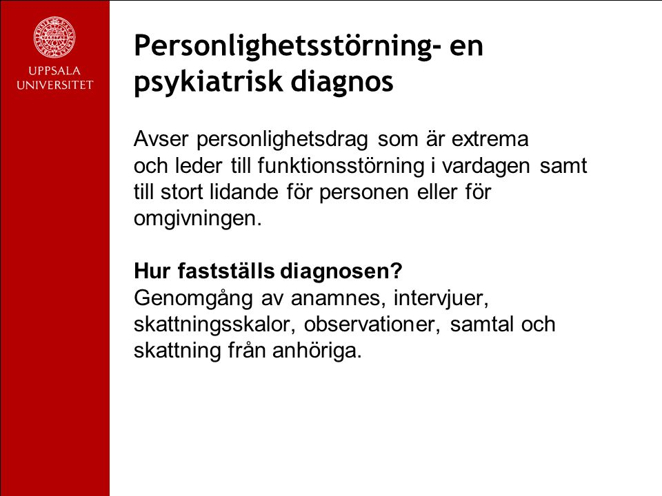Personlighetsstörning- en psykiatrisk diagnos Avser personlighetsdrag som är extrema och leder till funktionsstörning i vardagen samt till stort lidande för personen eller för omgivningen.