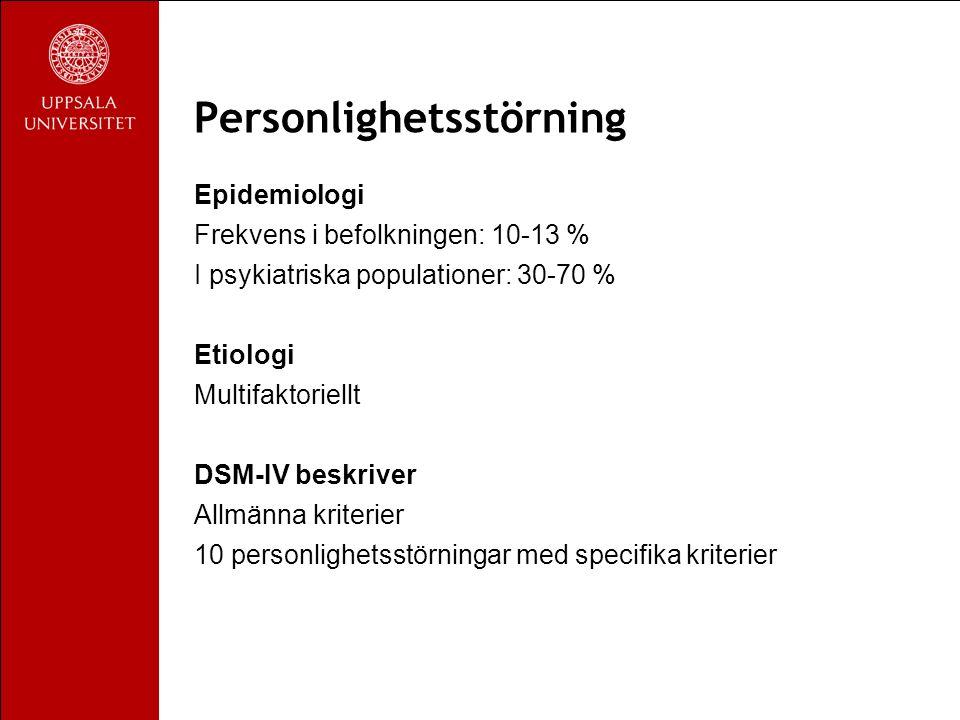 Personlighetsstörning Epidemiologi Frekvens i befolkningen: 10-13 % I psykiatriska populationer: 30-70 % Etiologi Multifaktoriellt DSM-IV beskriver Allmänna kriterier 10 personlighetsstörningar med specifika kriterier