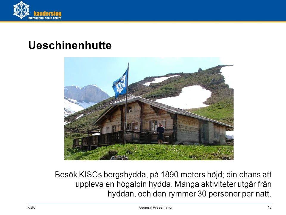 KISC General Presentation12 Ueschinenhutte Besök KISCs bergshydda, på 1890 meters höjd; din chans att uppleva en högalpin hydda. Många aktiviteter utg