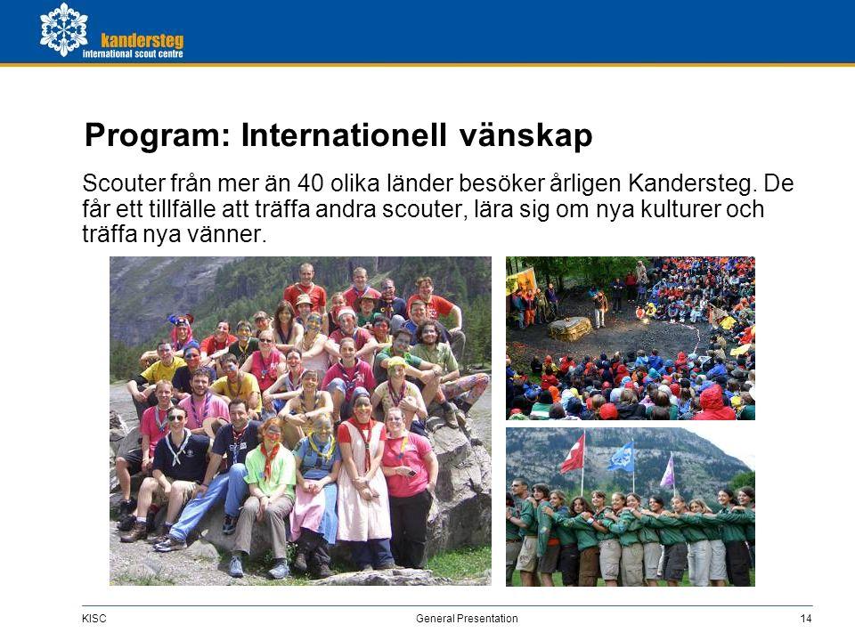 KISC General Presentation14 Program: Internationell vänskap Scouter från mer än 40 olika länder besöker årligen Kandersteg. De får ett tillfälle att t