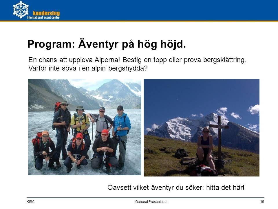 KISC General Presentation15 Program: Äventyr på hög höjd. En chans att uppleva Alperna! Bestig en topp eller prova bergsklättring. Varför inte sova i