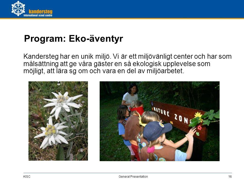 KISC General Presentation16 Program: Eko-äventyr Kandersteg har en unik miljö.