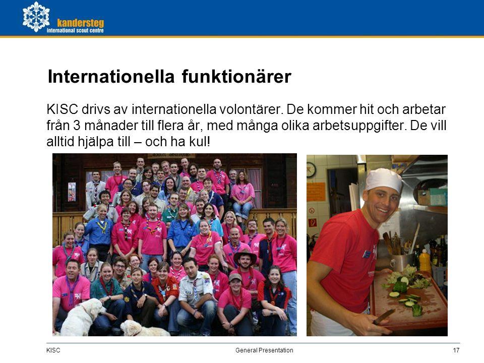 KISC General Presentation17 Internationella funktionärer KISC drivs av internationella volontärer. De kommer hit och arbetar från 3 månader till flera