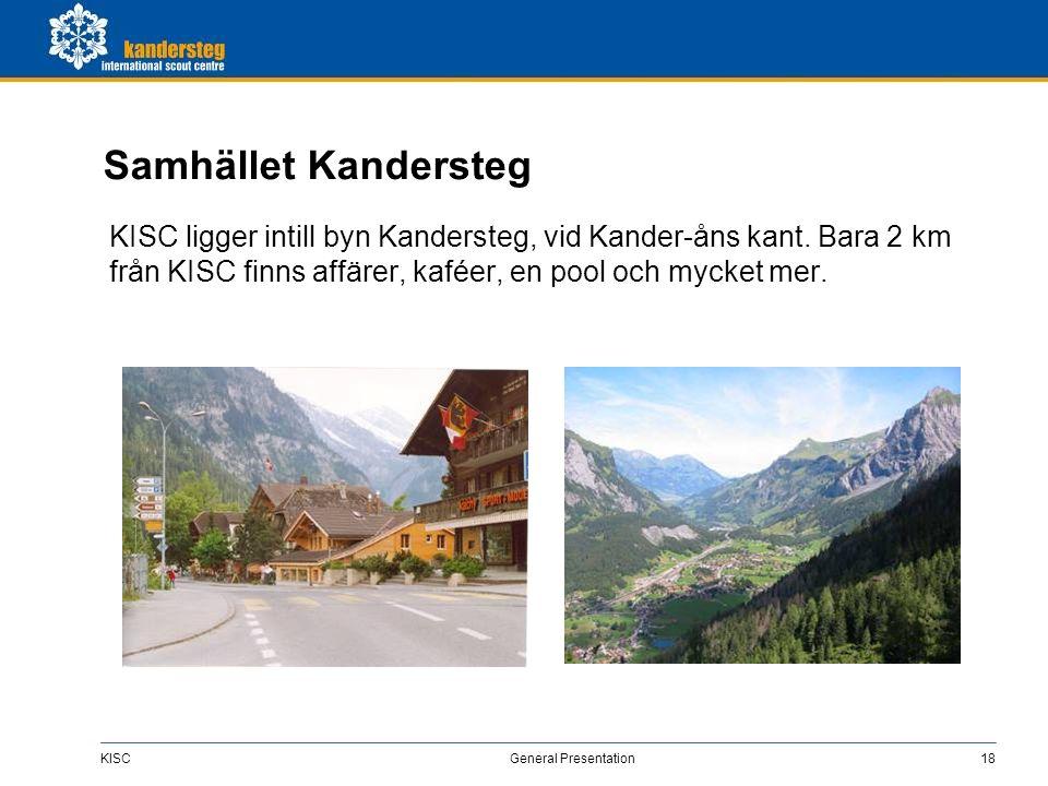 KISC General Presentation18 Samhället Kandersteg KISC ligger intill byn Kandersteg, vid Kander-åns kant. Bara 2 km från KISC finns affärer, kaféer, en