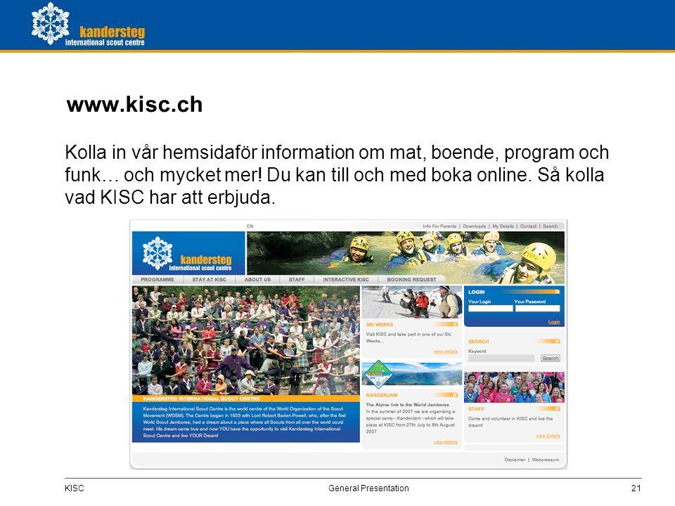 KISC General Presentation21 www.kisc.ch Kolla in vår hemsidaför information om mat, boende, program och funk… och mycket mer! Du kan till och med boka