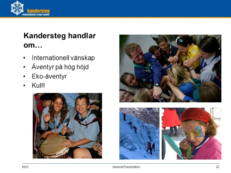 KISC General Presentation22 Kandersteg handlar om… Internationell vänskap Äventyr på hög höjd Eko-äventyr Kul!!