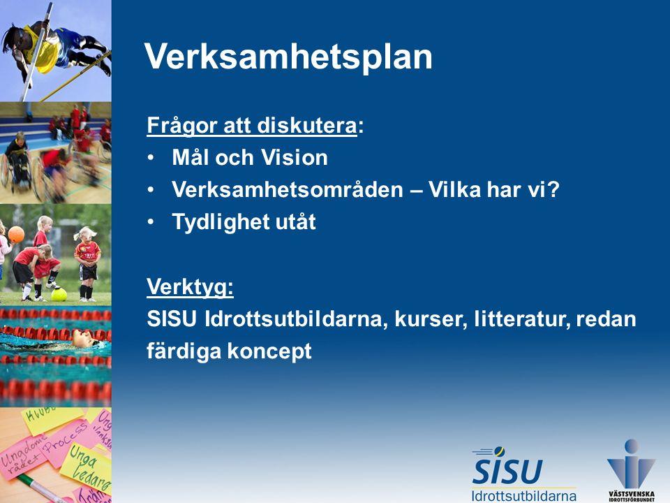 Verksamhetsplan Frågor att diskutera: Mål och Vision Verksamhetsområden – Vilka har vi? Tydlighet utåt Verktyg: SISU Idrottsutbildarna, kurser, litter