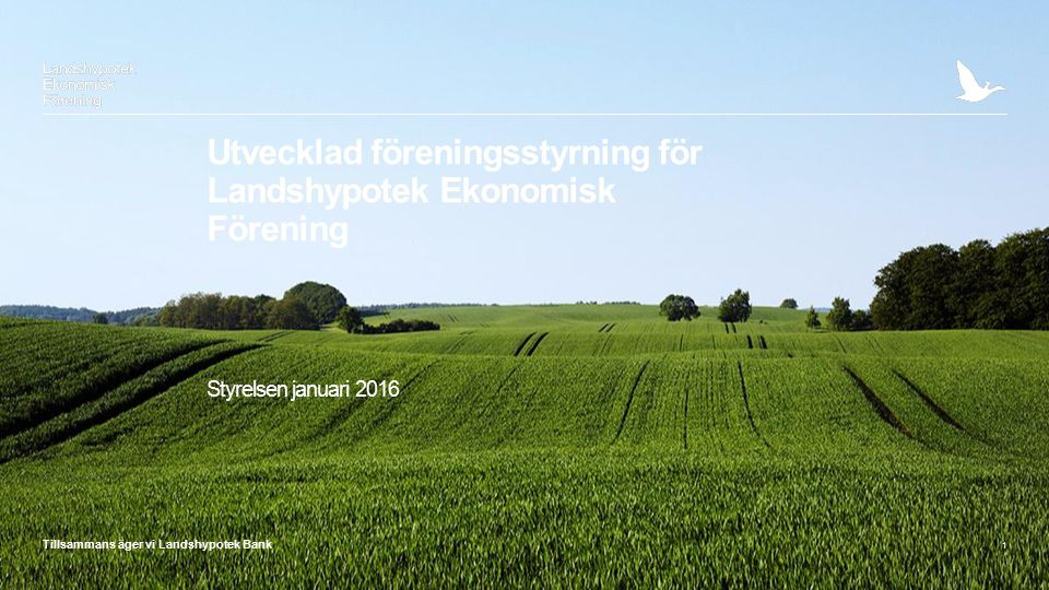 Tillsammans äger vi Landshypotek Bank 1 Utvecklad föreningsstyrning för Landshypotek Ekonomisk Förening Styrelsen januari 2016