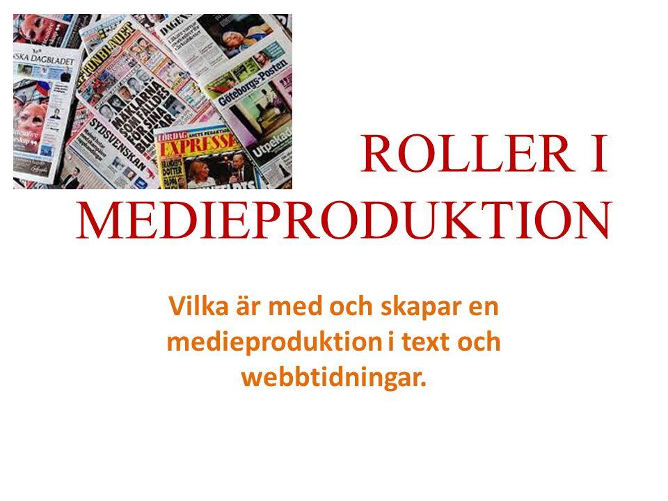 ROLLER I MEDIEPRODUKTION Vilka är med och skapar en medieproduktion i text och webbtidningar.