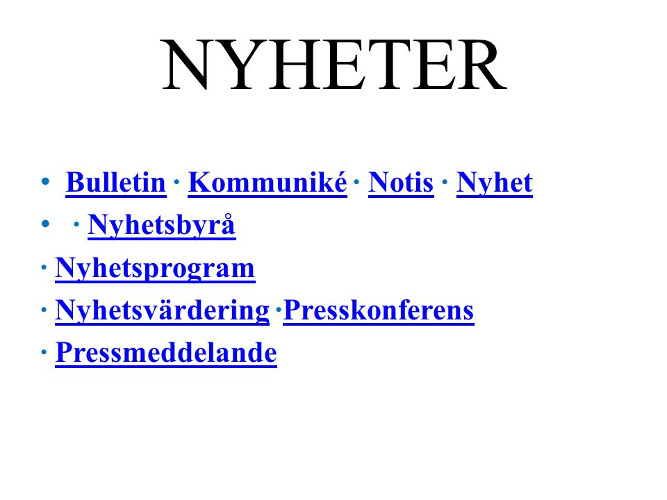 NYHETER Bulletin · Kommuniké · Notis · Nyhet BulletinKommunikéNotisNyhet · Nyhetsbyrå Nyhetsbyrå · Nyhetsprogram Nyhetsprogram · Nyhetsvärdering ·Presskonferens NyhetsvärderingPresskonferens · PressmeddelandePressmeddelande