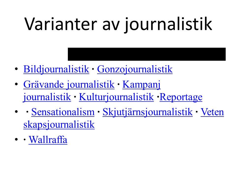 Varianter av journalistik Bildjournalistik · Gonzojournalistik BildjournalistikGonzojournalistik Grävande journalistik · Kampanj journalistik · Kulturjournalistik ·Reportage Grävande journalistikKampanj journalistikKulturjournalistikReportage · Sensationalism · Skjutjärnsjournalistik · Veten skapsjournalistik SensationalismSkjutjärnsjournalistikVeten skapsjournalistik · WallraffaWallraffa
