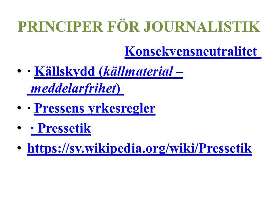 PRINCIPER FÖR JOURNALISTIK Konsekvensneutralitet · Källskydd (källmaterial – meddelarfrihet) Källskydd (källmaterial – meddelarfrihet) · Pressens yrkesreglerPressens yrkesregler · Pressetik· Pressetik https://sv.wikipedia.org/wiki/Pressetik