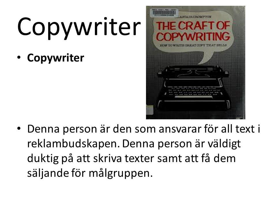 Copywriter Denna person är den som ansvarar för all text i reklambudskapen.