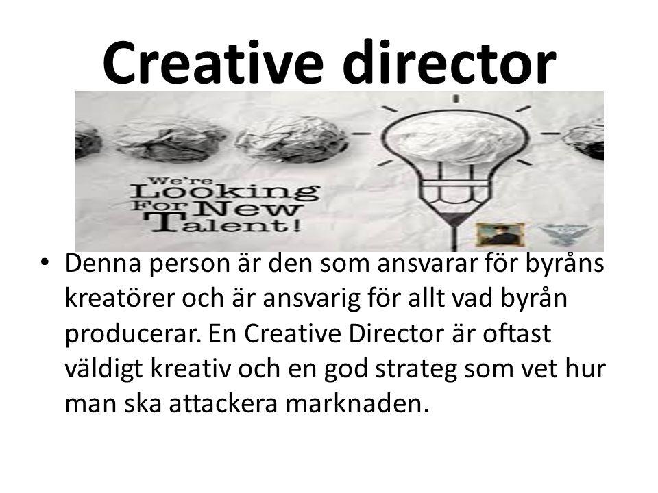 Creative director Denna person är den som ansvarar för byråns kreatörer och är ansvarig för allt vad byrån producerar.