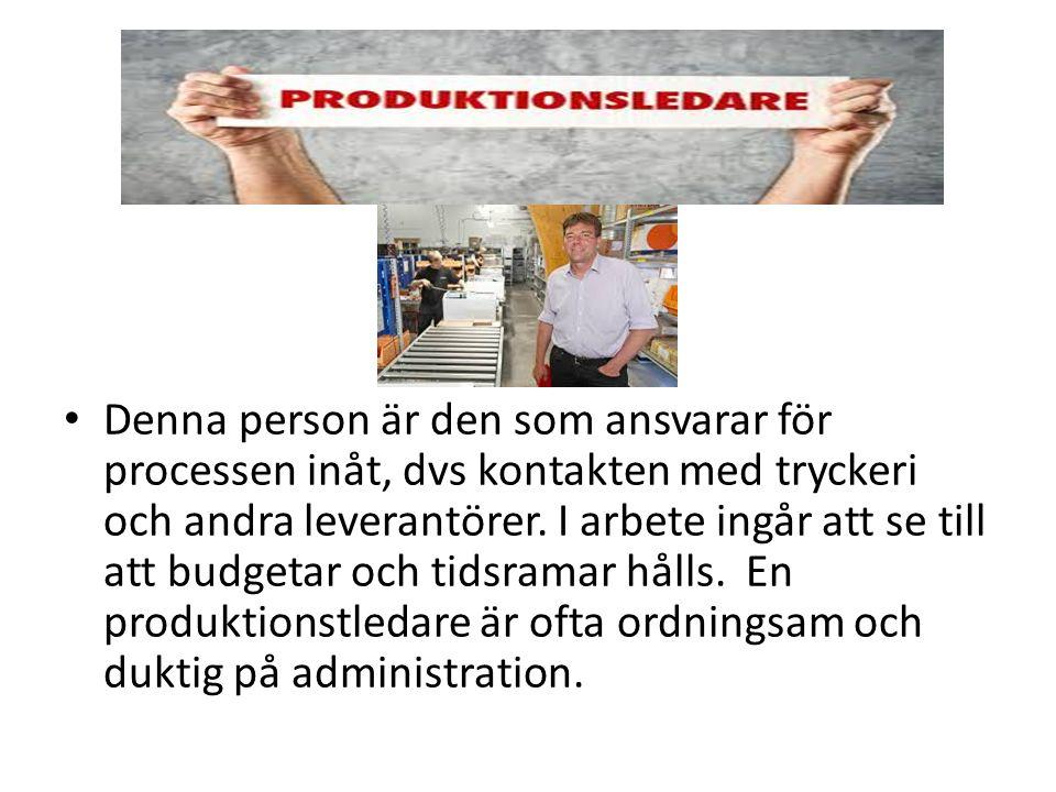 Denna person är den som ansvarar för processen inåt, dvs kontakten med tryckeri och andra leverantörer.