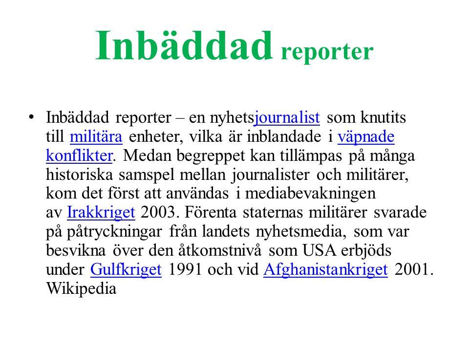 Inbäddad reporter Inbäddad reporter – en nyhetsjournalist som knutits till militära enheter, vilka är inblandade i väpnade konflikter.