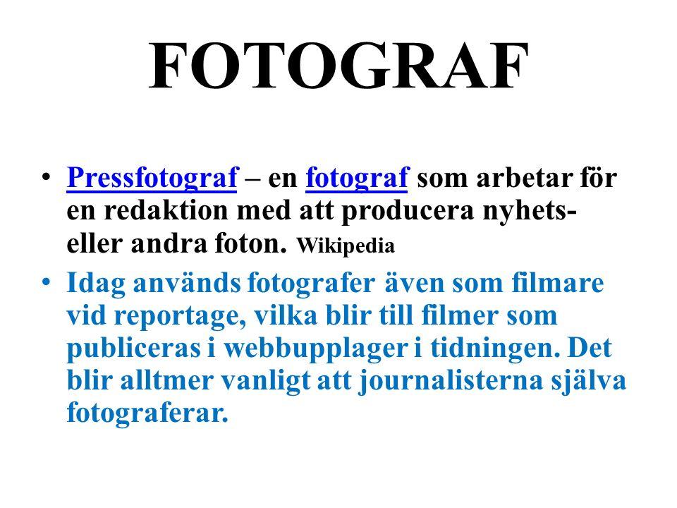 FOTOGRAF Pressfotograf – en fotograf som arbetar för en redaktion med att producera nyhets- eller andra foton.