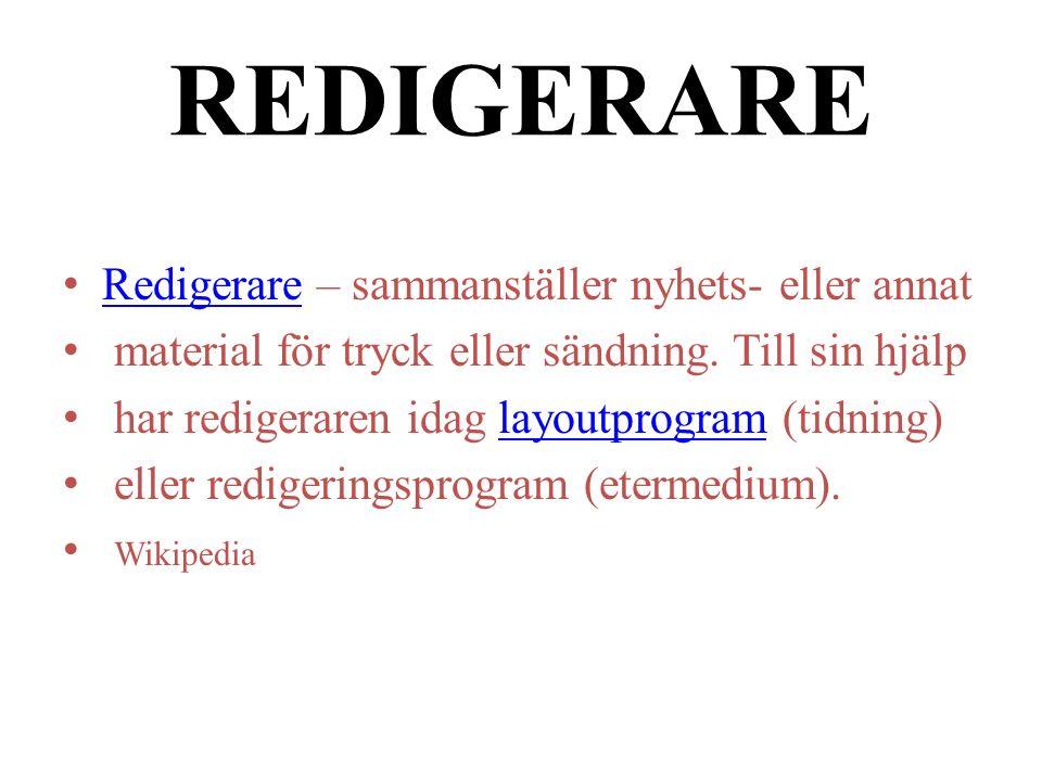 REDIGERARE Redigerare – sammanställer nyhets- eller annat Redigerare material för tryck eller sändning.