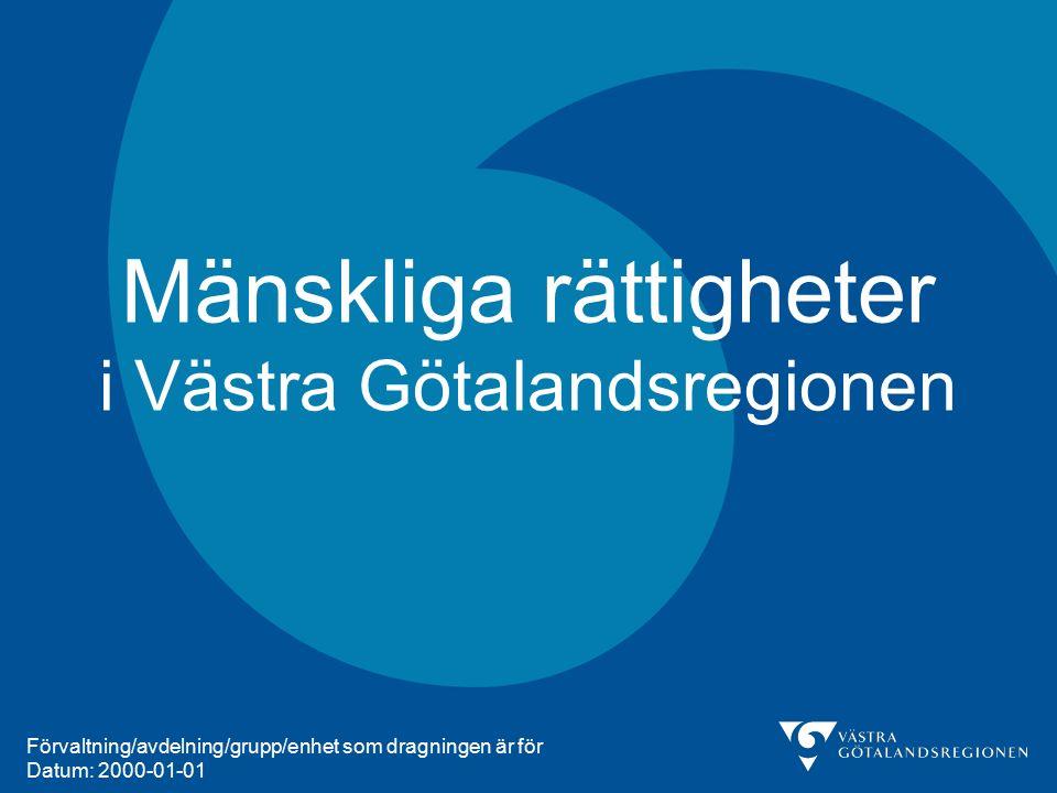 Mänskliga rättigheter i Västra Götalandsregionen Förvaltning/avdelning/grupp/enhet som dragningen är för Datum: 2000-01-01