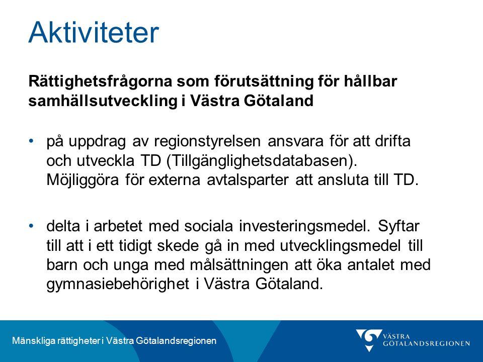 Mänskliga rättigheter i Västra Götalandsregionen Rättighetsfrågorna som förutsättning för hållbar samhällsutveckling i Västra Götaland på uppdrag av regionstyrelsen ansvara för att drifta och utveckla TD (Tillgänglighetsdatabasen).