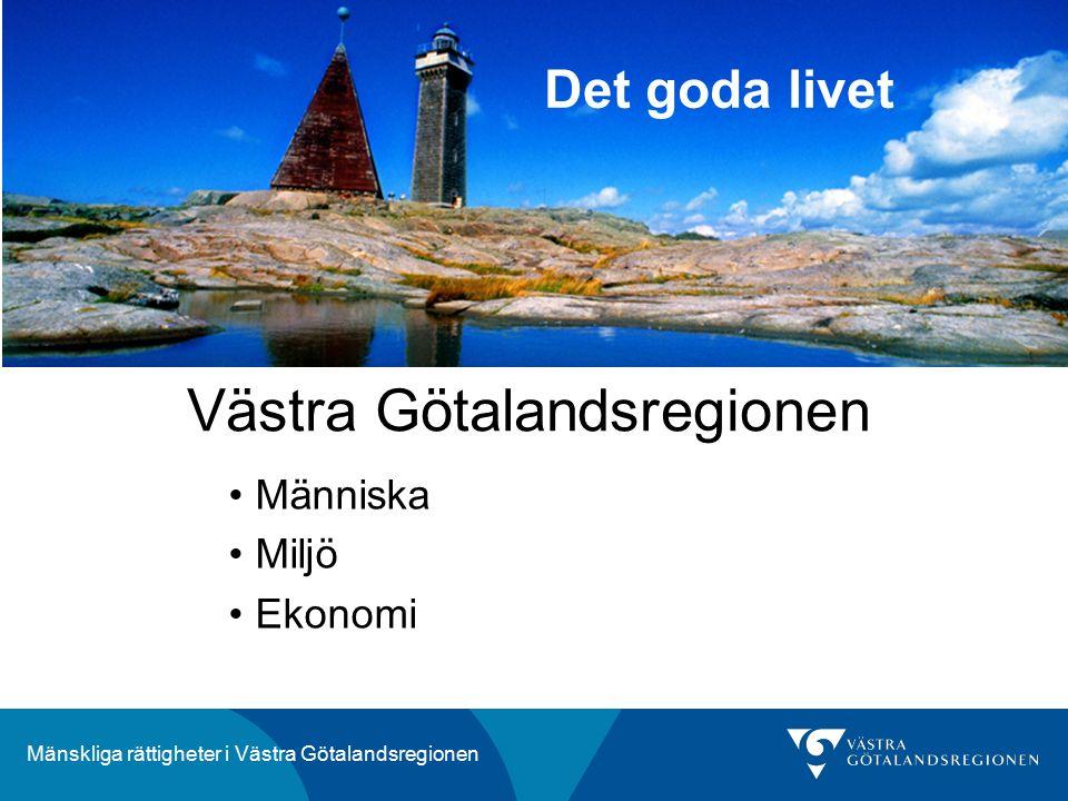 Mänskliga rättigheter i Västra Götalandsregionen Västra Götalandsregionen Det goda livet Människa Miljö Ekonomi