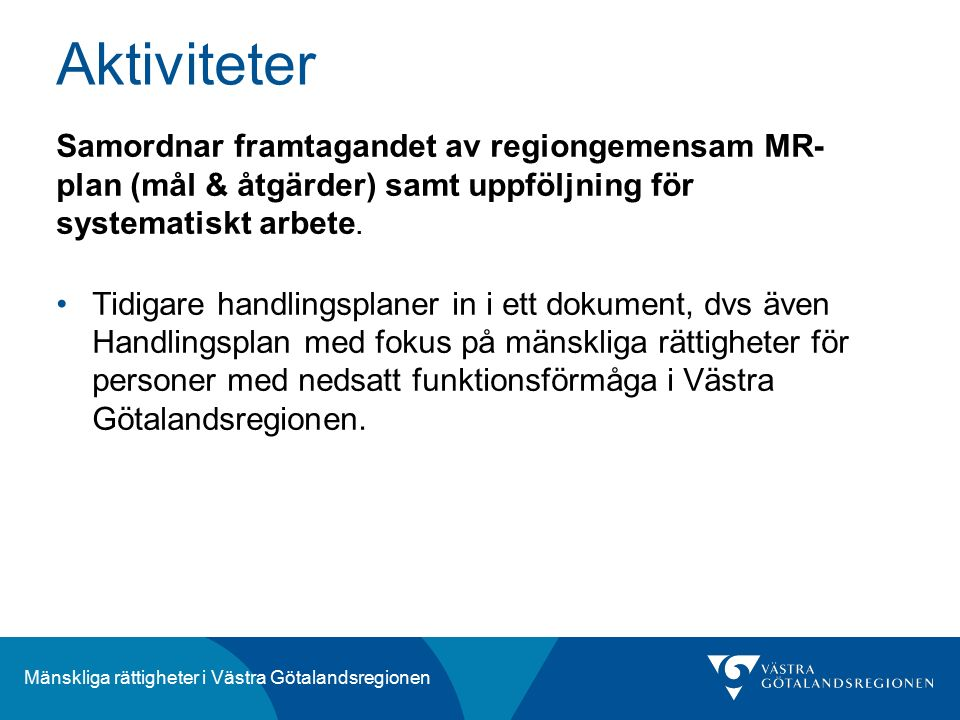 Mänskliga rättigheter i Västra Götalandsregionen Samordnar framtagandet av regiongemensam MR- plan (mål & åtgärder) samt uppföljning för systematiskt arbete.