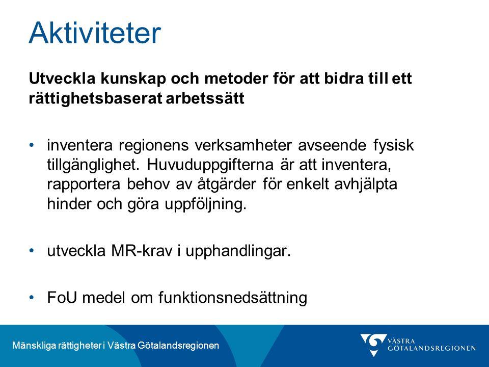 Mänskliga rättigheter i Västra Götalandsregionen Utveckla kunskap och metoder för att bidra till ett rättighetsbaserat arbetssätt inventera regionens verksamheter avseende fysisk tillgänglighet.
