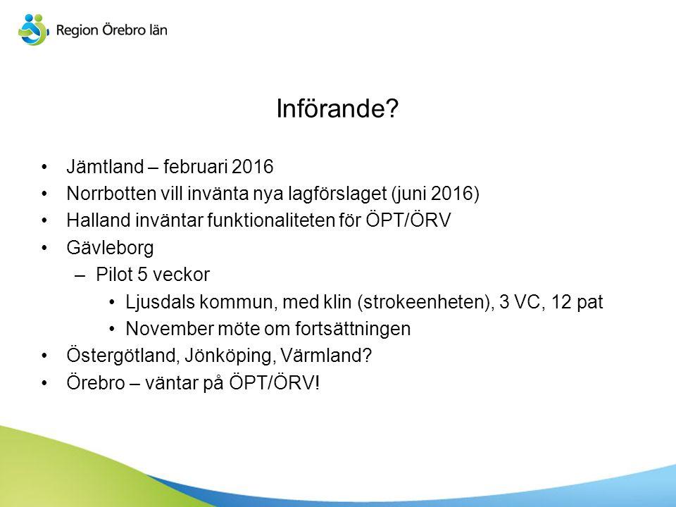 Införande? Jämtland – februari 2016 Norrbotten vill invänta nya lagförslaget (juni 2016) Halland inväntar funktionaliteten för ÖPT/ÖRV Gävleborg –Pilo