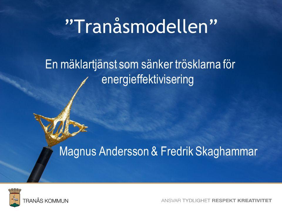 SAMHÄLLSBYGGNADSFÖRVALTNINGEN Tranåsmodellen En mäklartjänst som sänker trösklarna för energieffektivisering Magnus Andersson & Fredrik Skaghammar