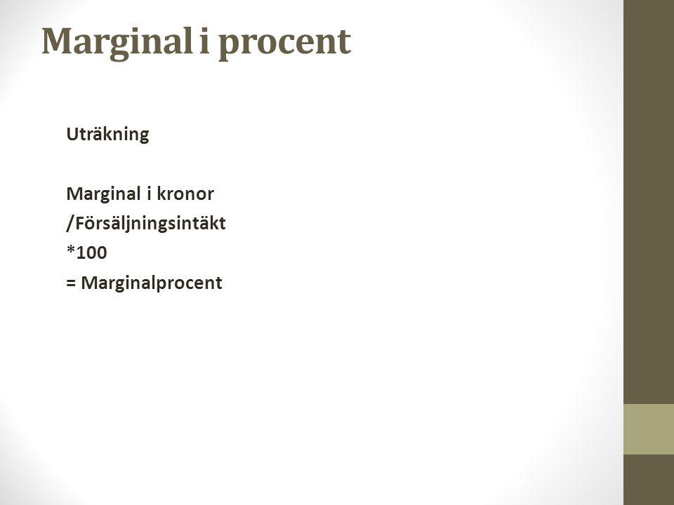 Marginal i procent Uträkning Marginal i kronor /Försäljningsintäkt *100 = Marginalprocent