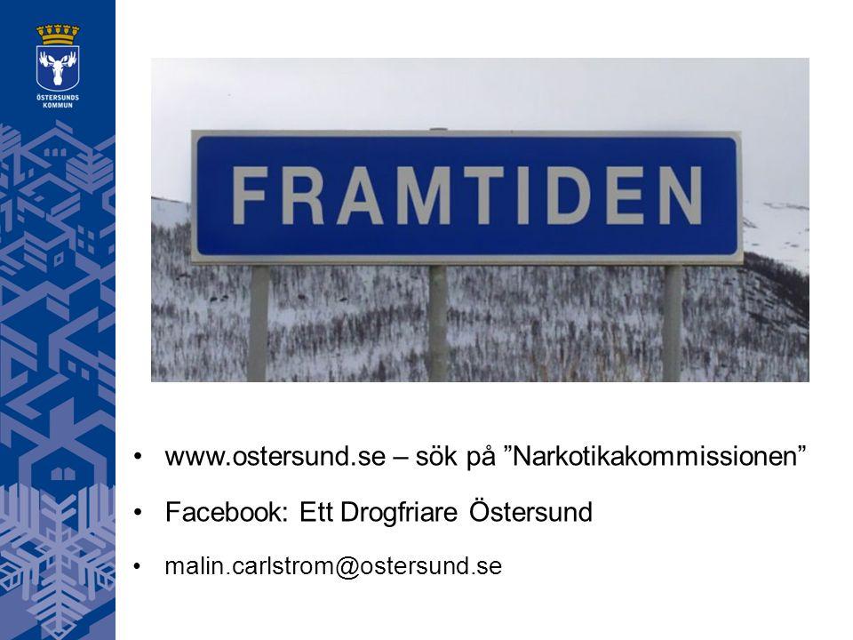 www.ostersund.se – sök på Narkotikakommissionen Facebook: Ett Drogfriare Östersund malin.carlstrom@ostersund.se