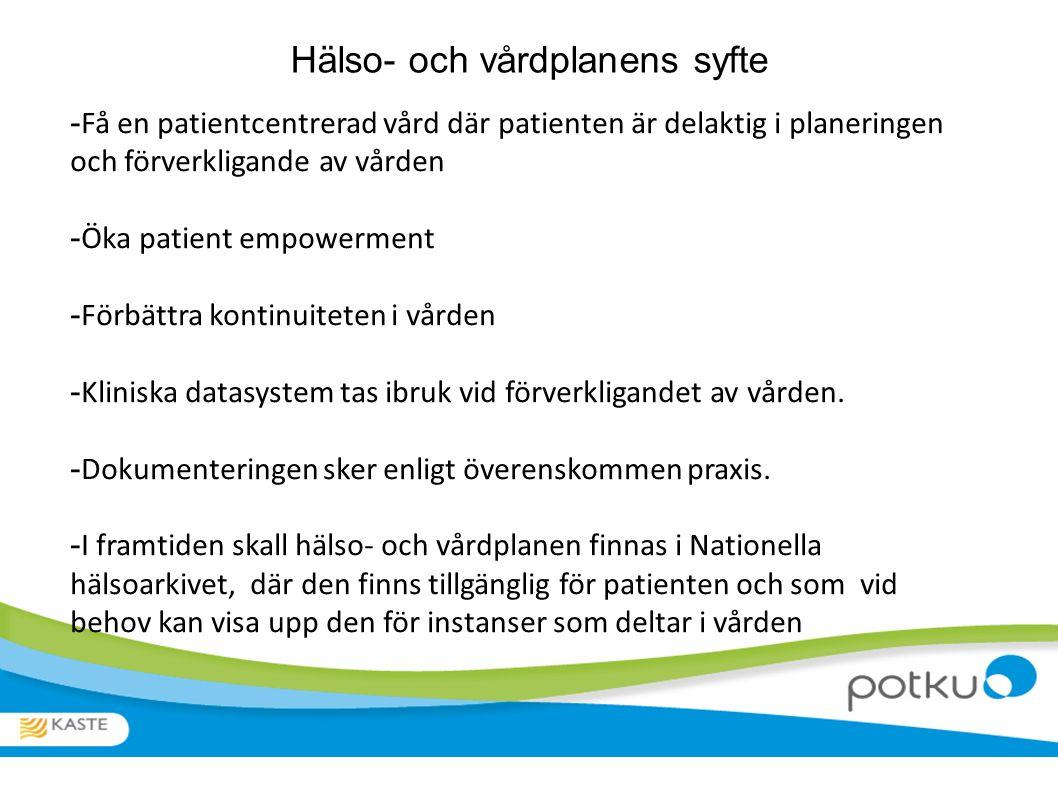 Hälso- och vårdplanens syfte - Få en patientcentrerad vård där patienten är delaktig i planeringen och förverkligande av vården - Öka patient empowerment - Förbättra kontinuiteten i vården - Kliniska datasystem tas ibruk vid förverkligandet av vården.