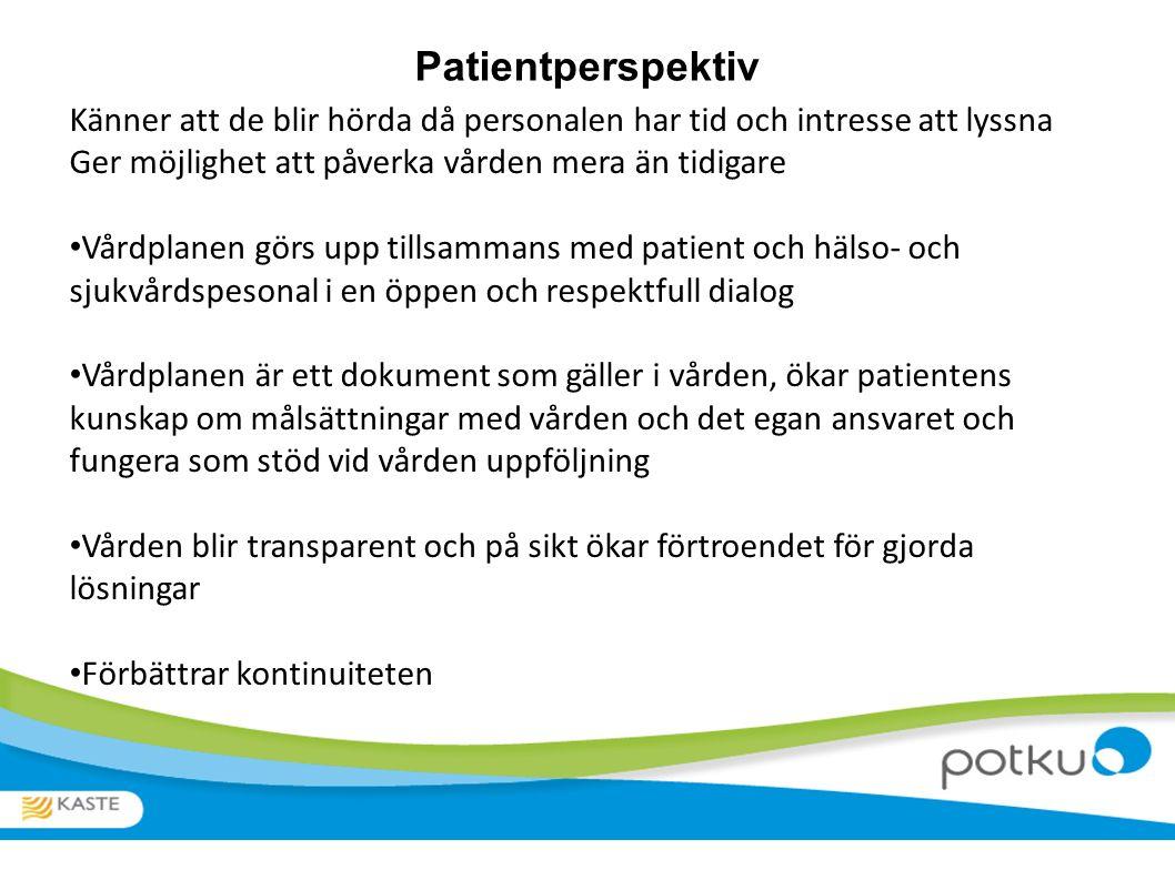 Patientperspektiv Känner att de blir hörda då personalen har tid och intresse att lyssna Ger möjlighet att påverka vården mera än tidigare Vårdplanen görs upp tillsammans med patient och hälso- och sjukvårdspesonal i en öppen och respektfull dialog Vårdplanen är ett dokument som gäller i vården, ökar patientens kunskap om målsättningar med vården och det egan ansvaret och fungera som stöd vid vården uppföljning Vården blir transparent och på sikt ökar förtroendet för gjorda lösningar Förbättrar kontinuiteten