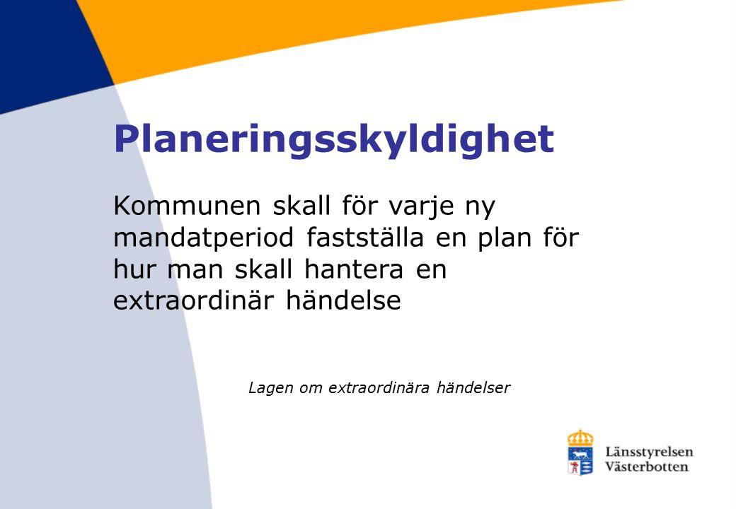 Kommunen skall för varje ny mandatperiod fastställa en plan för hur man skall hantera en extraordinär händelse Lagen om extraordinära händelser Planeringsskyldighet