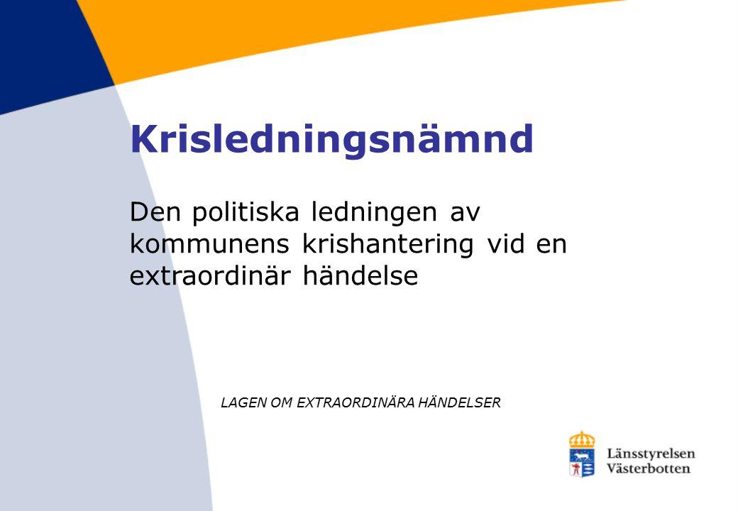 Den politiska ledningen av kommunens krishantering vid en extraordinär händelse LAGEN OM EXTRAORDINÄRA HÄNDELSER Krisledningsnämnd