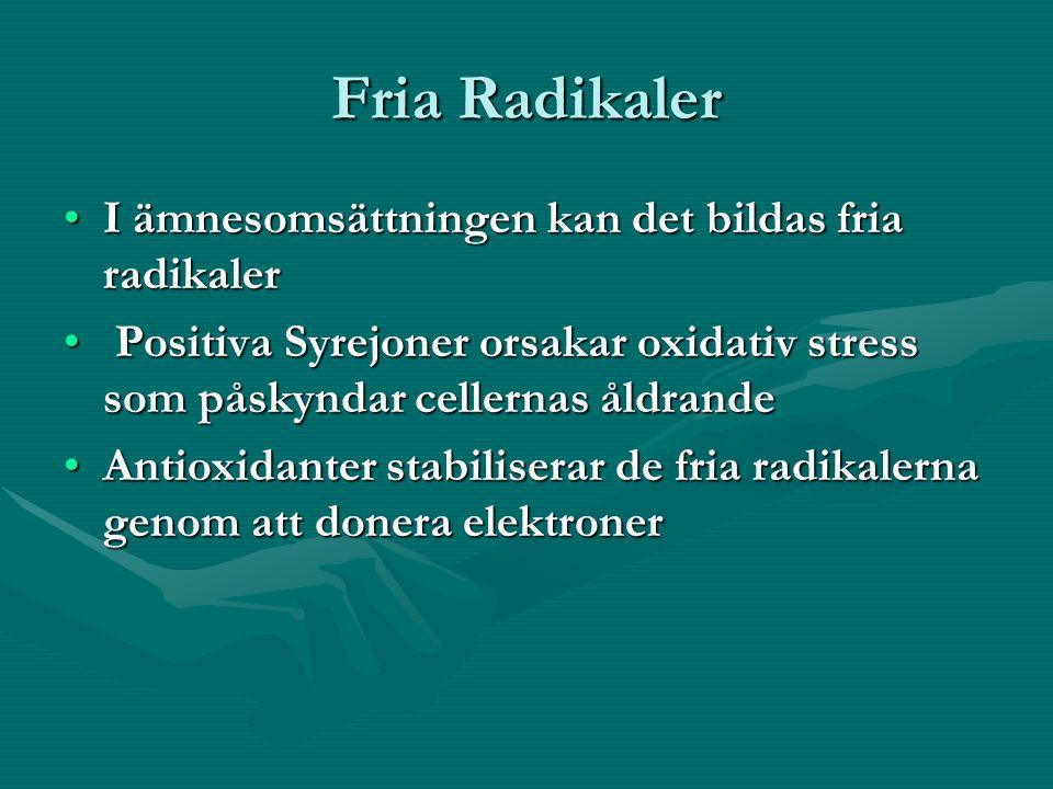 Fria Radikaler I ämnesomsättningen kan det bildas fria radikalerI ämnesomsättningen kan det bildas fria radikaler Positiva Syrejoner orsakar oxidativ stress som påskyndar cellernas åldrande Positiva Syrejoner orsakar oxidativ stress som påskyndar cellernas åldrande Antioxidanter stabiliserar de fria radikalerna genom att donera elektronerAntioxidanter stabiliserar de fria radikalerna genom att donera elektroner