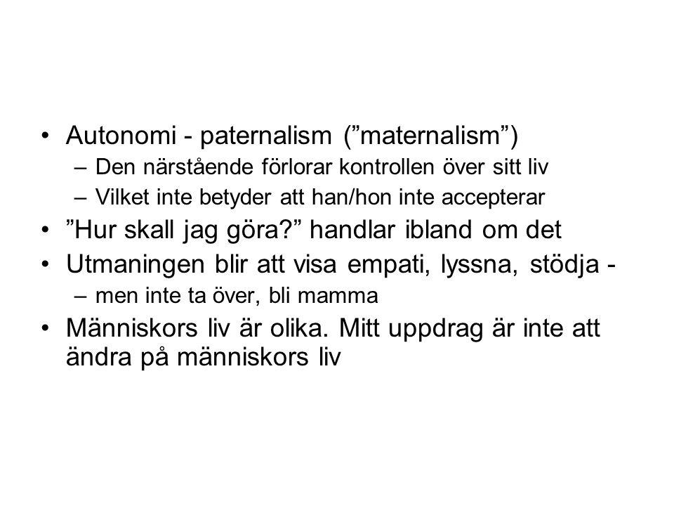 """Autonomi - paternalism (""""maternalism"""") –Den närstående förlorar kontrollen över sitt liv –Vilket inte betyder att han/hon inte accepterar """"Hur skall j"""