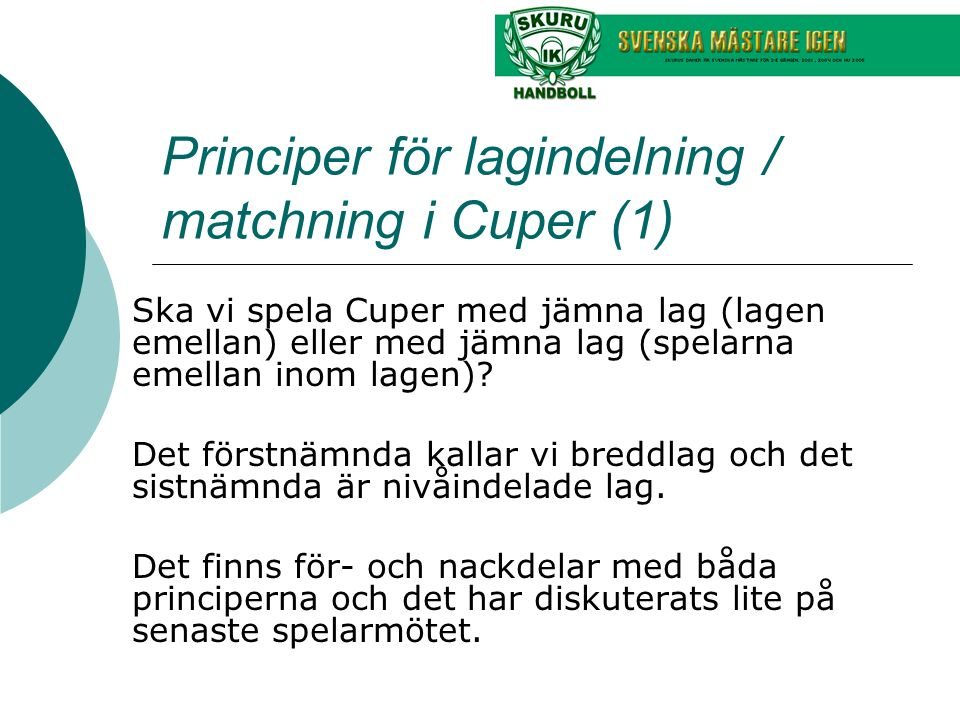 Principer för lagindelning / matchning i Cuper (1) Ska vi spela Cuper med jämna lag (lagen emellan) eller med jämna lag (spelarna emellan inom lagen)?