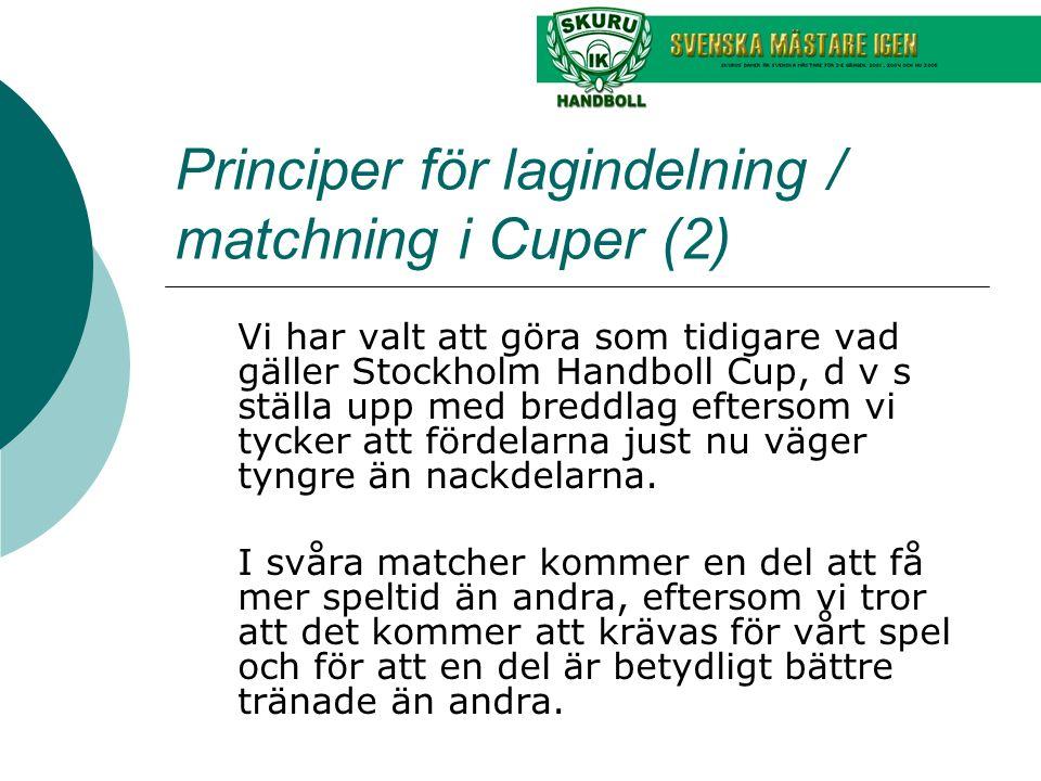 Principer för lagindelning / matchning i Cuper (2) Vi har valt att göra som tidigare vad gäller Stockholm Handboll Cup, d v s ställa upp med breddlag
