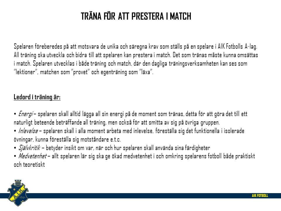 AIK FOTBOLL TRÄNINGSMETODIK Träna rätt Utför övningen i den yta där momentet görs på match för att skapa matchnärvaro Träna riktingsbestämt, så att spelaren tydligt vet var anfalls- och försvarsriktningen är.