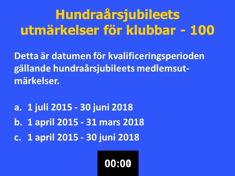 Hundraårsjubileets utmärkelser för klubbar - 100 Detta är datumen för kvalificeringsperioden gällande hundraårsjubileets medlemsut- märkelser.