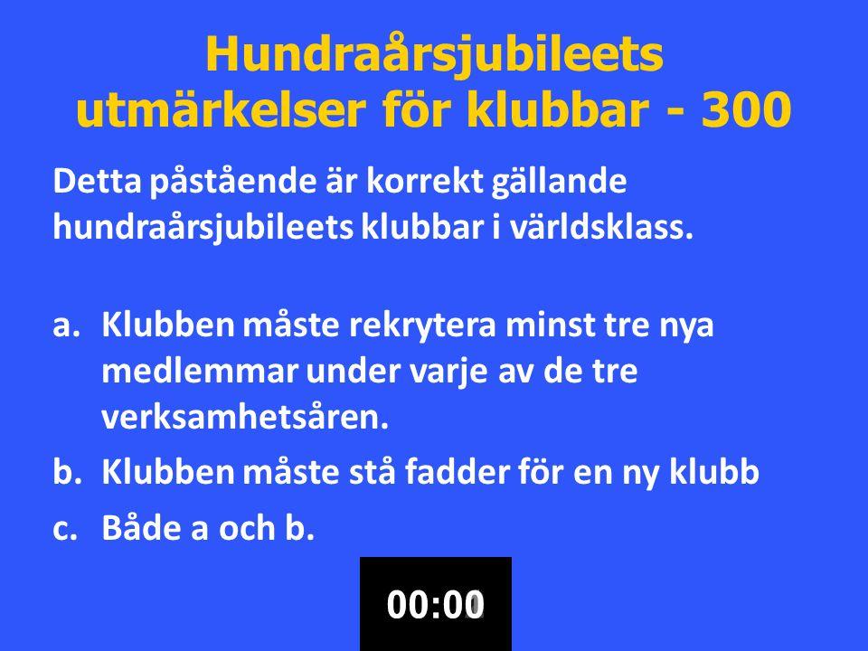Hundraårsjubileets utmärkelser för klubbar - 300 Detta påstående är korrekt gällande hundraårsjubileets klubbar i världsklass.