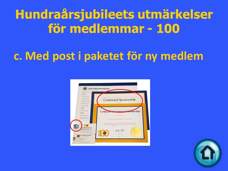 Hundraårsjubileets utmärkelser för medlemmar - 100 c. Med post i paketet för ny medlem
