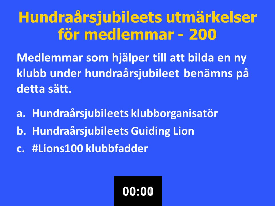 Hundraårsjubileets utmärkelser för medlemmar - 200 Medlemmar som hjälper till att bilda en ny klubb under hundraårsjubileet benämns på detta sätt.