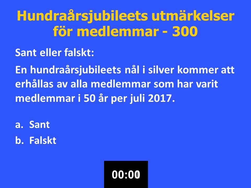 Hundraårsjubileets utmärkelser för medlemmar - 300 Sant eller falskt: En hundraårsjubileets nål i silver kommer att erhållas av alla medlemmar som har varit medlemmar i 50 år per juli 2017.