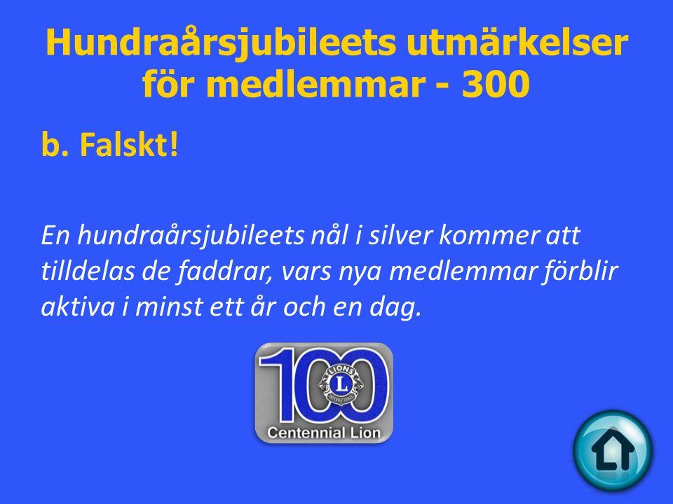 Hundraårsjubileets utmärkelser för medlemmar - 300 b.