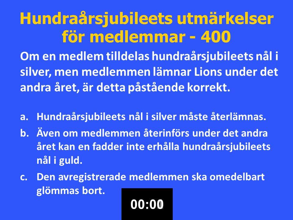 Hundraårsjubileets utmärkelser för medlemmar - 400 Om en medlem tilldelas hundraårsjubileets nål i silver, men medlemmen lämnar Lions under det andra året, är detta påstående korrekt.