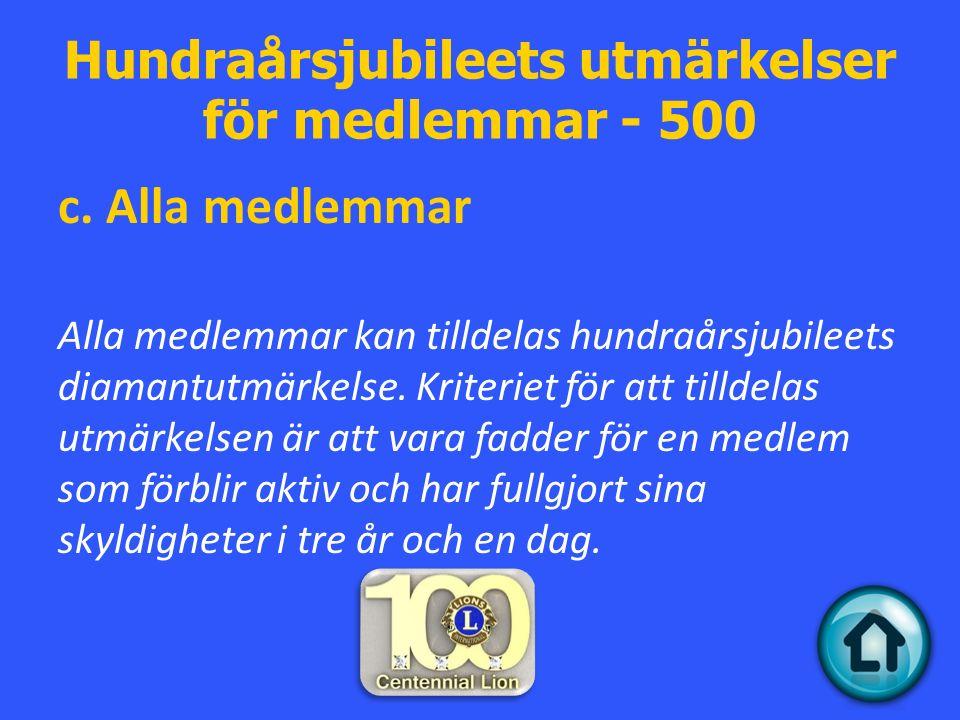 Hundraårsjubileets utmärkelser för medlemmar - 500 c.