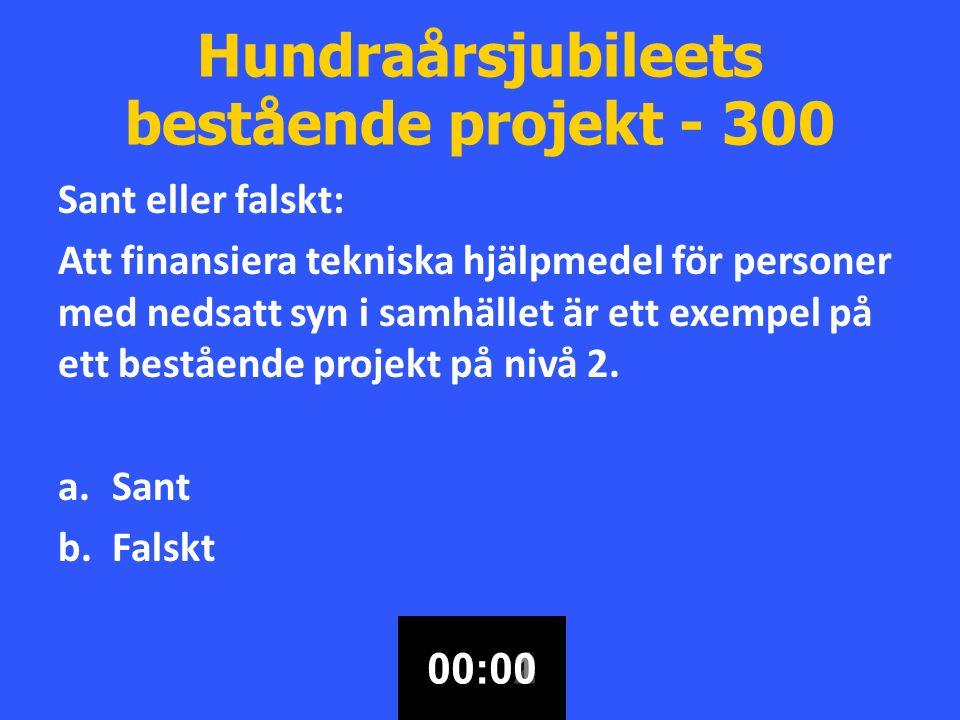 Hundraårsjubileets bestående projekt - 300 Sant eller falskt: Att finansiera tekniska hjälpmedel för personer med nedsatt syn i samhället är ett exempel på ett bestående projekt på nivå 2.